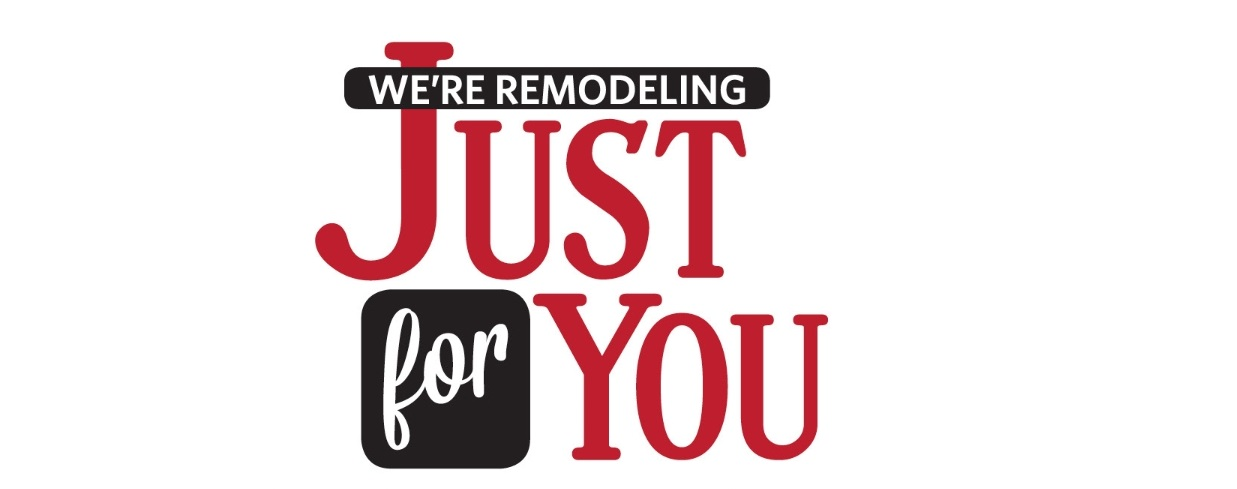 We're Remodeling Just for You